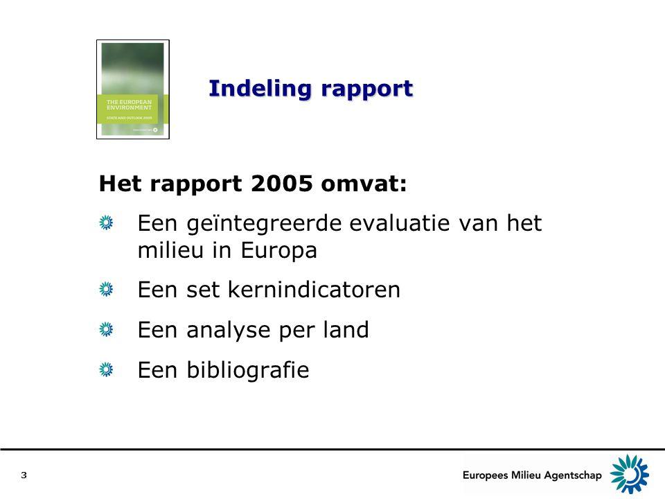 3 Indeling rapport Het rapport 2005 omvat: Een geïntegreerde evaluatie van het milieu in Europa Een set kernindicatoren Een analyse per land Een bibli