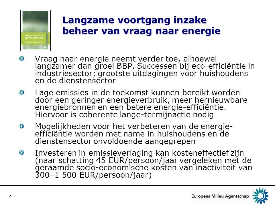 7 Langzame voortgang inzake beheer van vraag naar energie Vraag naar energie neemt verder toe, alhoewel langzamer dan groei BBP. Successen bij eco-eff