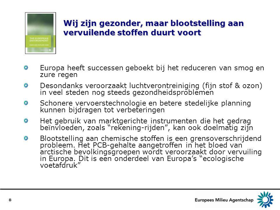 8 Wij zijn gezonder, maar blootstelling aan vervuilende stoffen duurt voort Europa heeft successen geboekt bij het reduceren van smog en zure regen Desondanks veroorzaakt luchtverontreiniging (fijn stof & ozon) in veel steden nog steeds gezondheidsproblemen Schonere vervoerstechnologie en betere stedelijke planning kunnen bijdragen tot verbeteringen Het gebruik van marktgerichte instrumenten die het gedrag beïnvloeden, zoals rekening-rijden , kan ook doelmatig zijn Blootstelling aan chemische stoffen is een grensoverschrijdend probleem.
