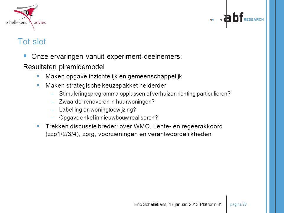 pagina 29 Eric Schellekens, 17 januari 2013 Platform 31 Tot slot  Onze ervaringen vanuit experiment-deelnemers: Resultaten piramidemodel  Maken opga