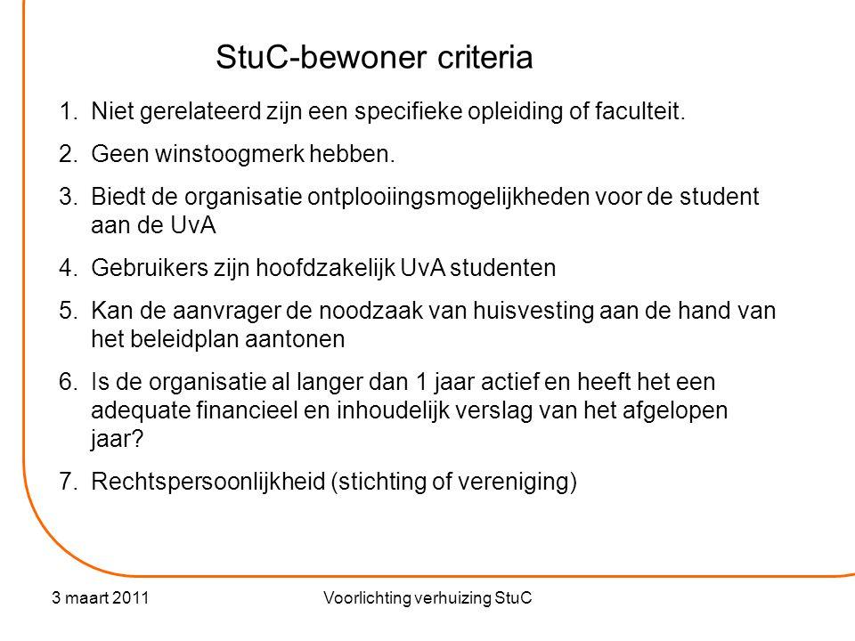 3 maart 2011Voorlichting verhuizing StuC StuC-bewoner criteria 1.Niet gerelateerd zijn een specifieke opleiding of faculteit.
