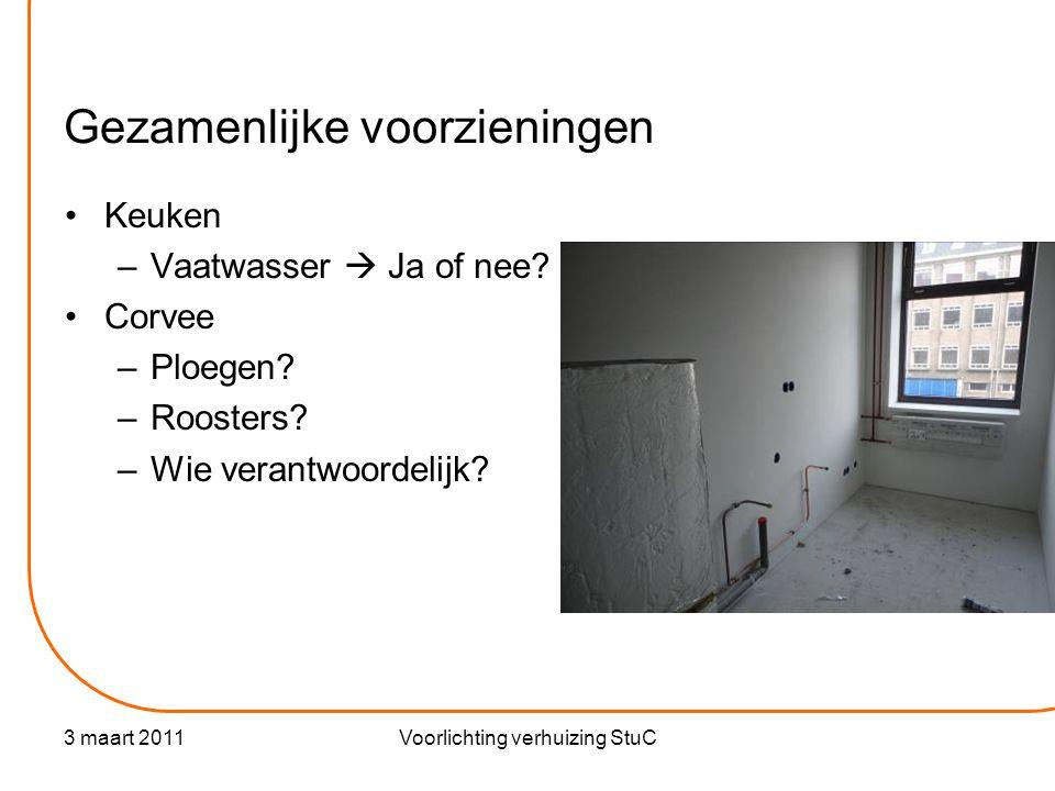 3 maart 2011Voorlichting verhuizing StuC Gezamenlijke voorzieningen •Keuken –Vaatwasser  Ja of nee.