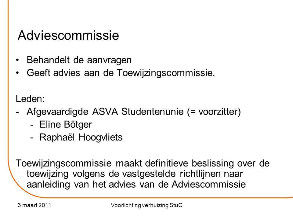 3 maart 2011Voorlichting verhuizing StuC Adviescommissie •Behandelt de aanvragen •Geeft advies aan de Toewijzingscommissie.