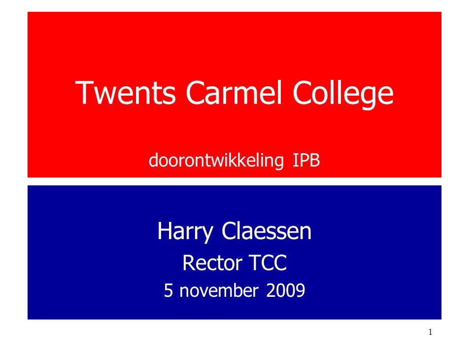 1 Twents Carmel College doorontwikkeling IPB Harry Claessen Rector TCC 5 november 2009