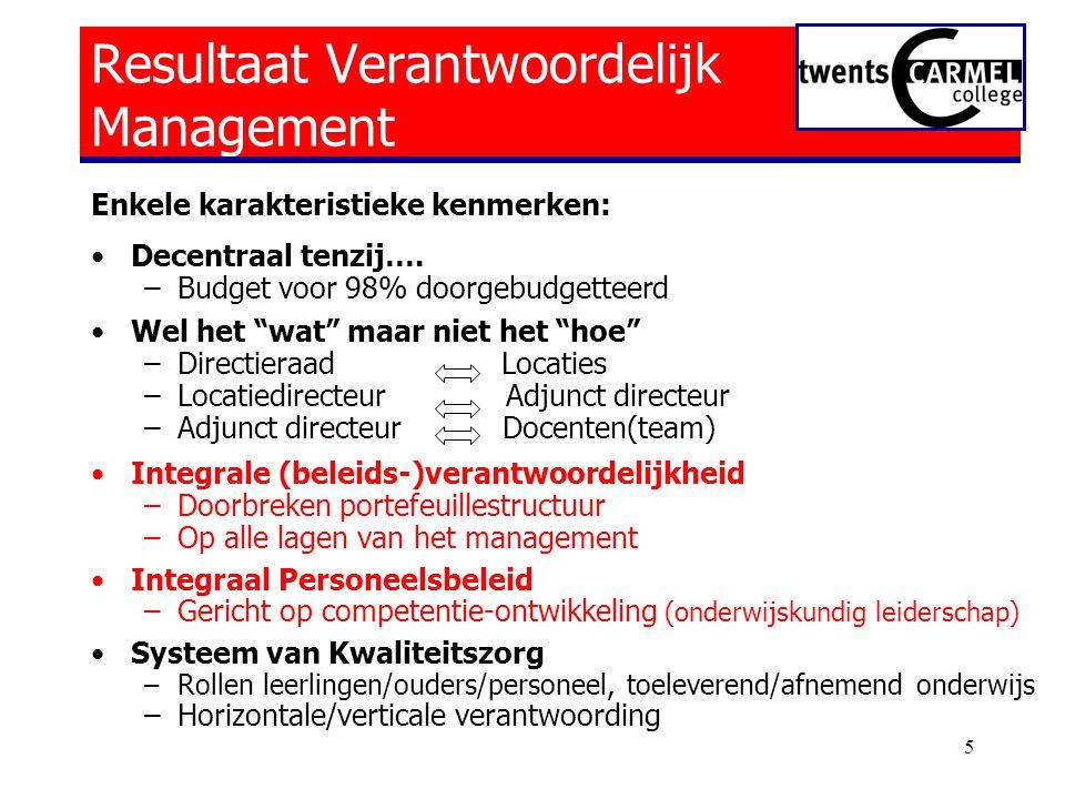 5 Resultaat Verantwoordelijk Management Enkele karakteristieke kenmerken: •Decentraal tenzij….