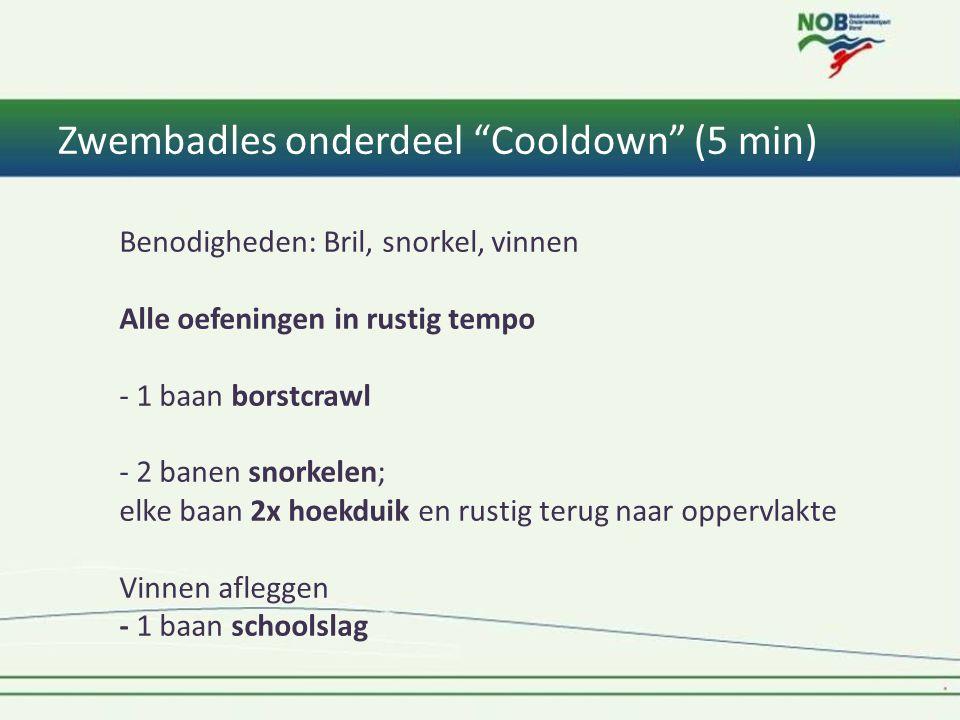 Zwembadles onderdeel Cooldown (5 min) Benodigheden: Bril, snorkel, vinnen Alle oefeningen in rustig tempo - 1 baan borstcrawl - 2 banen snorkelen; elke baan 2x hoekduik en rustig terug naar oppervlakte Vinnen afleggen - 1 baan schoolslag