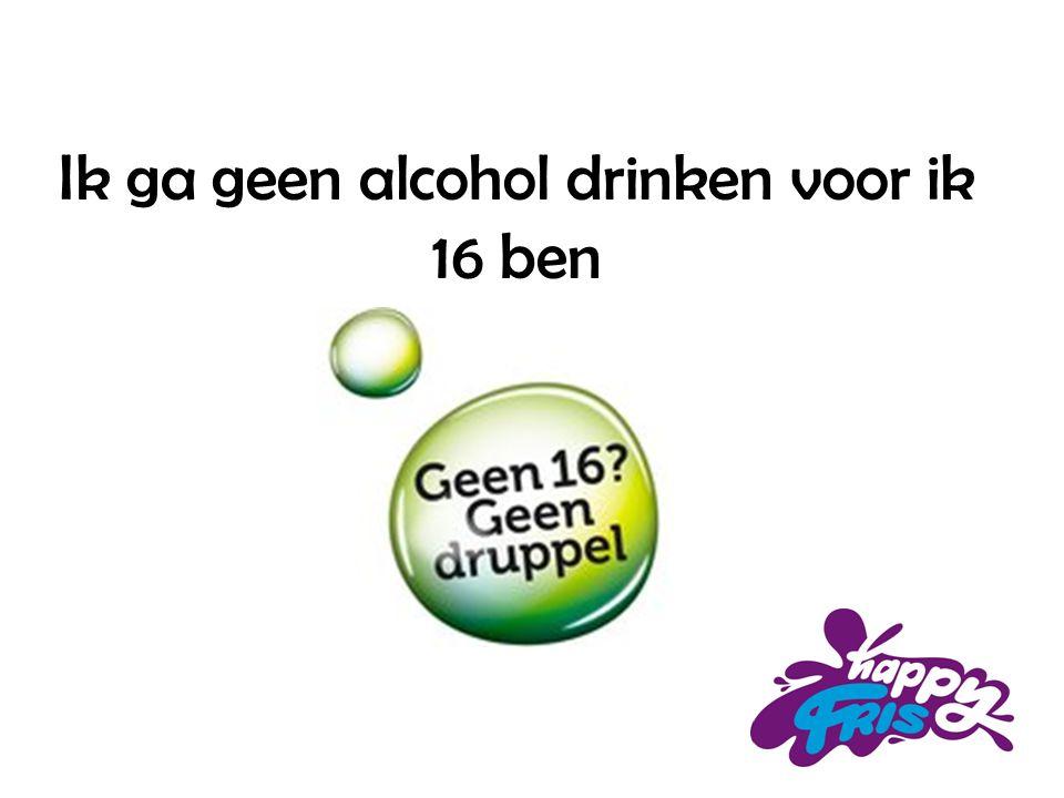Ik ga geen alcohol drinken voor ik 16 ben