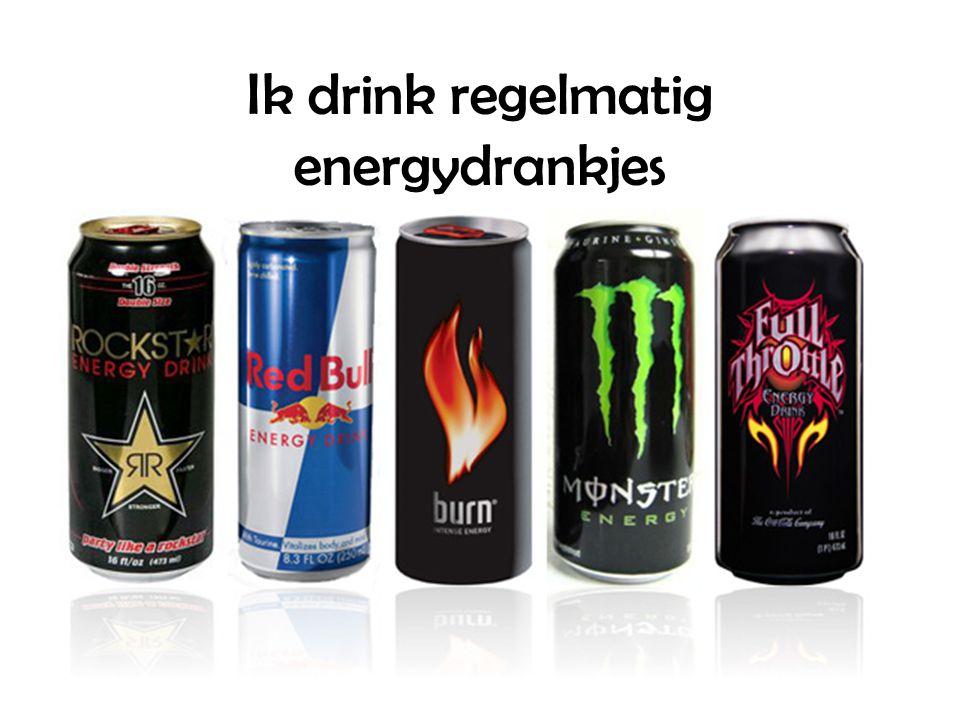 Ik drink regelmatig energydrankjes