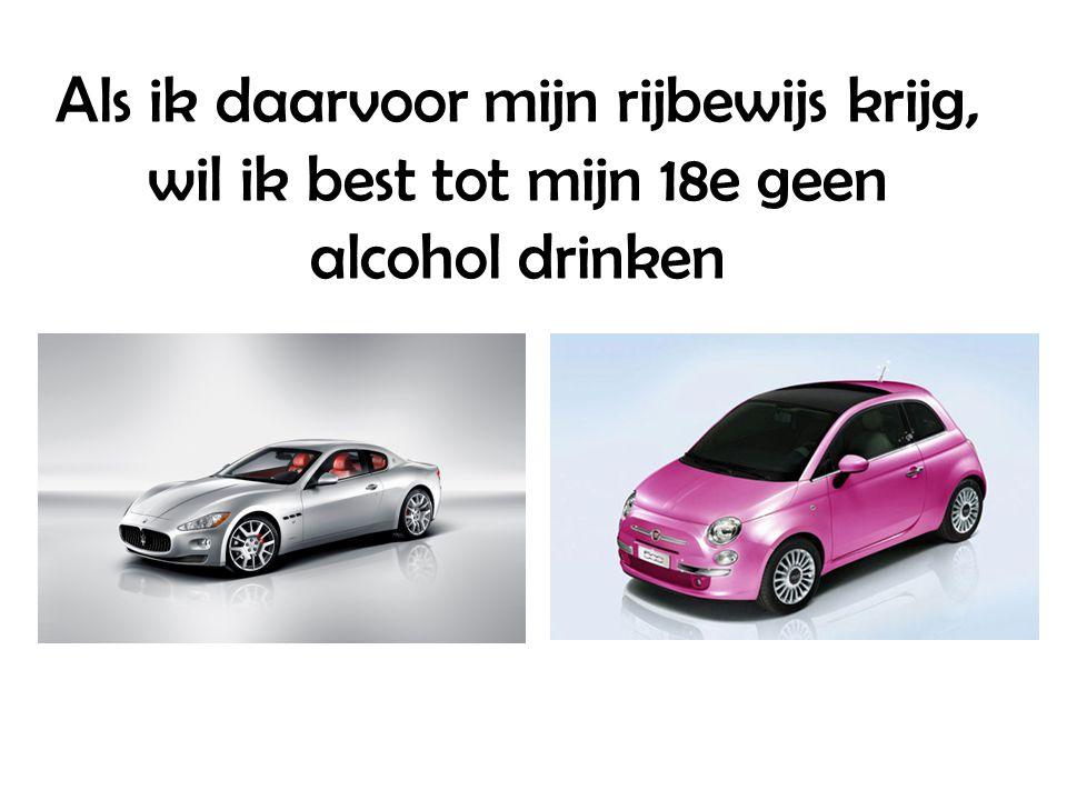 Als ik daarvoor mijn rijbewijs krijg, wil ik best tot mijn 18e geen alcohol drinken