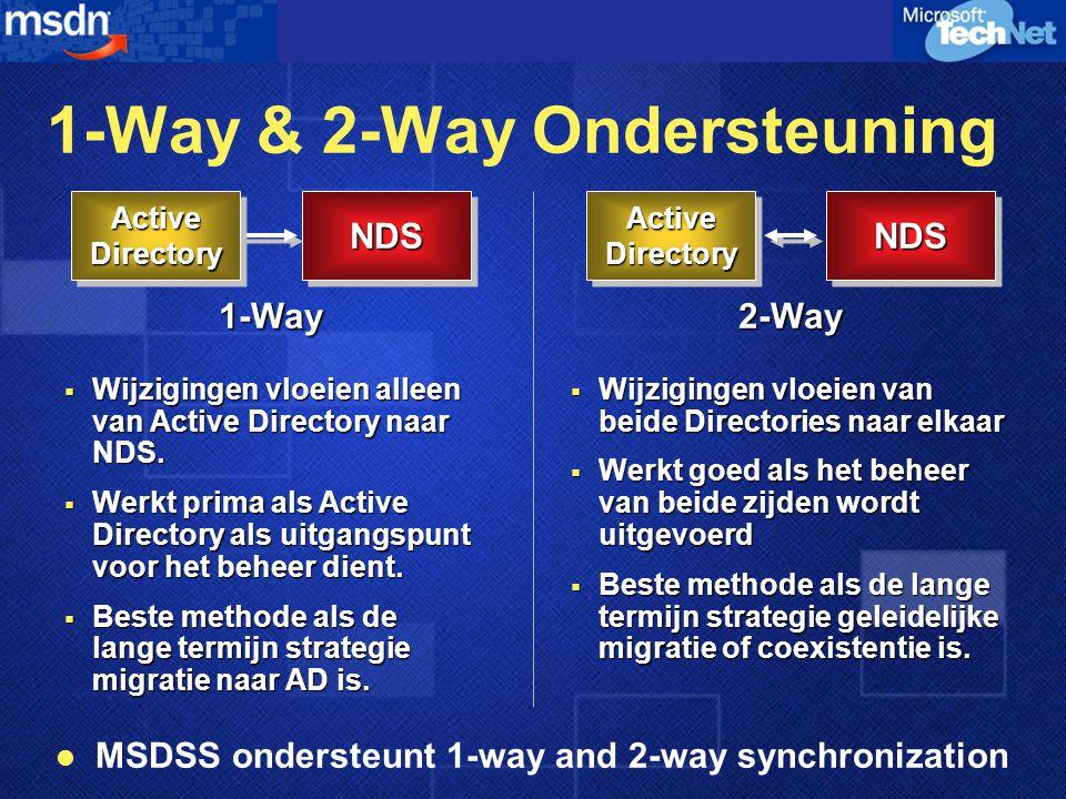 1-Way & 2-Way Ondersteuning  MSDSS ondersteunt 1-way and 2-way synchronization  Wijzigingen vloeien alleen van Active Directory naar NDS.