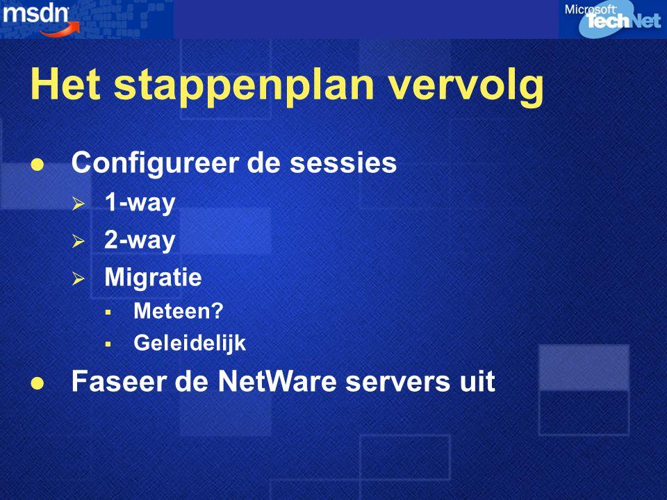 Het stappenplan vervolg  Configureer de sessies  1-way  2-way  Migratie  Meteen.