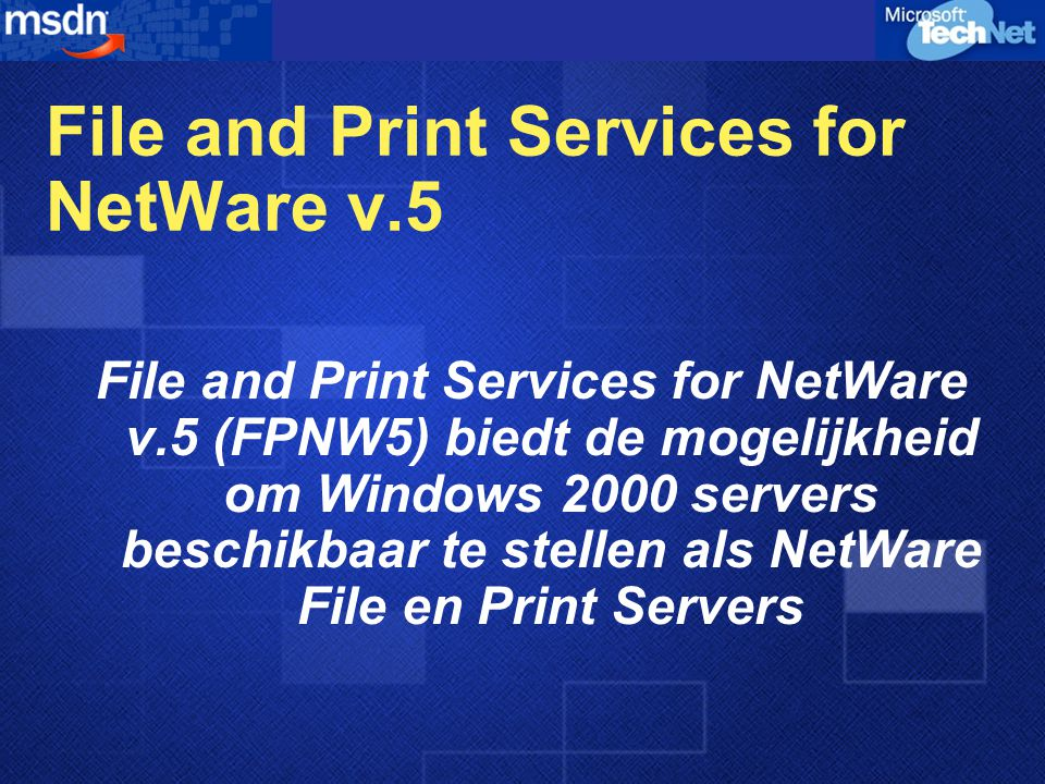 File and Print Services for NetWare v.5 File and Print Services for NetWare v.5 (FPNW5) biedt de mogelijkheid om Windows 2000 servers beschikbaar te stellen als NetWare File en Print Servers