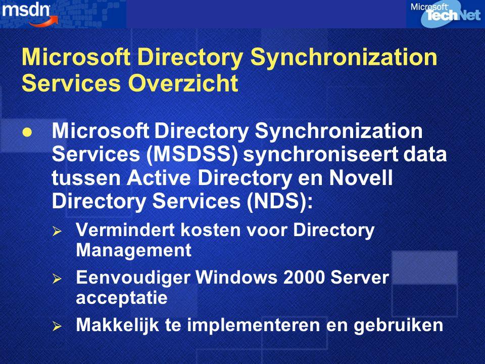  Publishes veranderingen tussen AD en NDS  Configuratie op sub-tree level  Ondersteunt scheduled operation  Detecteert wijzigingen op object-level  Mapt verschillende tree structuren  Traceert objecten als ze verplaatsen MSDSS techniek Session-Based Synchronization Object Level Synchronization 1-Way & 2-Way  Ondersteunt 1-way en 2-way sync.