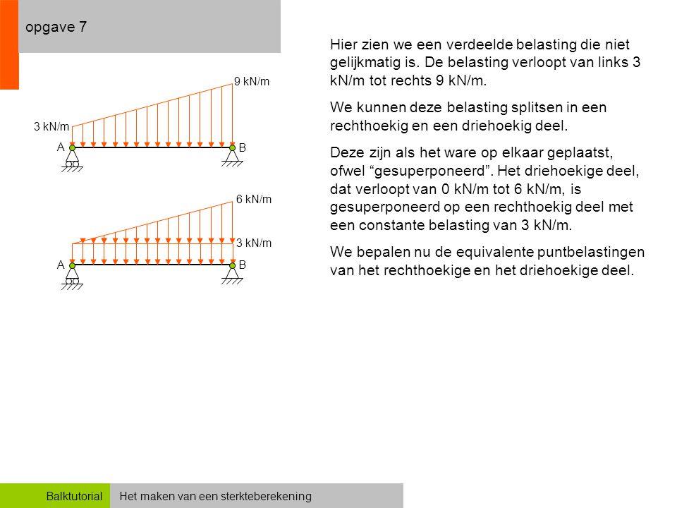 Het maken van een sterkteberekeningBalktutorial opgave 7 A B 9 kN/m Hier zien we een verdeelde belasting die niet gelijkmatig is. De belasting verloop