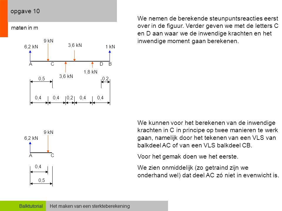 Het maken van een sterkteberekeningBalktutorial opgave 10 0,4 0,2 We nemen de berekende steunpuntsreacties eerst over in de figuur. Verder geven we me