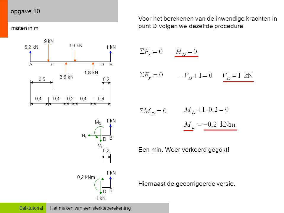 Het maken van een sterkteberekeningBalktutorial opgave 10 0,4 0,2 Voor het berekenen van de inwendige krachten in punt D volgen we dezelfde procedure.