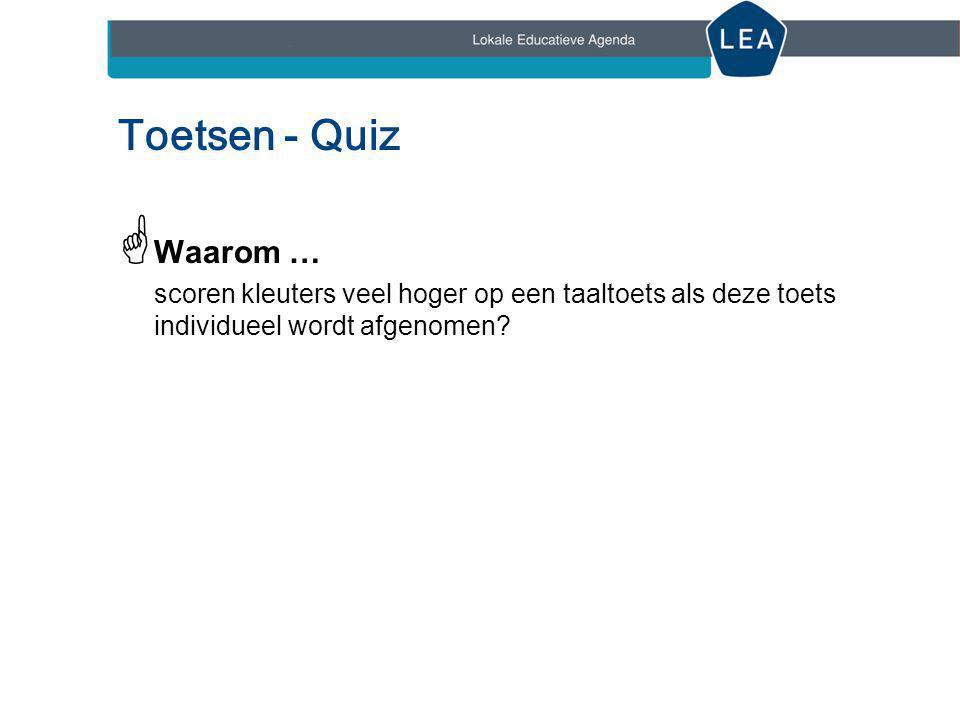 Toetsen - Quiz  Waarom … scoren kleuters veel hoger op een taaltoets als deze toets individueel wordt afgenomen?