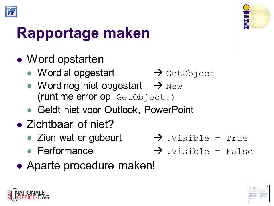 Rapportage maken  Word opstarten  Word al opgestart  GetObject  Word nog niet opgestart  New (runtime error op GetObject!)  Geldt niet voor Outl