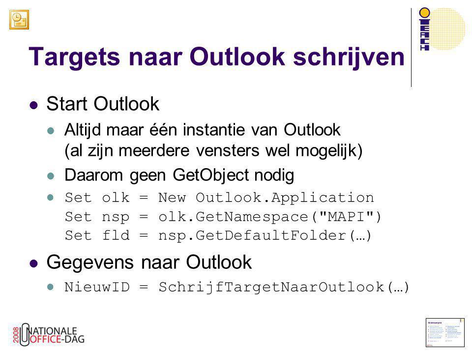 Targets naar Outlook schrijven  Start Outlook  Altijd maar één instantie van Outlook (al zijn meerdere vensters wel mogelijk)  Daarom geen GetObjec