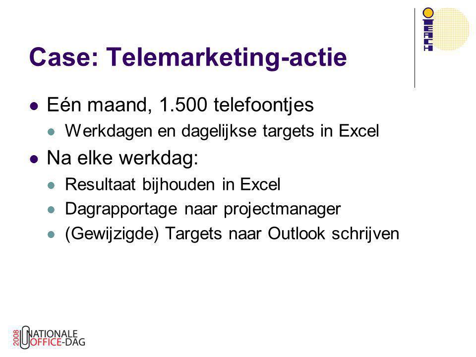Case: Telemarketing-actie  Eén maand, 1.500 telefoontjes  Werkdagen en dagelijkse targets in Excel  Na elke werkdag:  Resultaat bijhouden in Excel