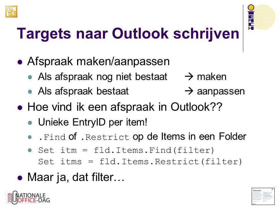 Targets naar Outlook schrijven  Afspraak maken/aanpassen  Als afspraak nog niet bestaat  maken  Als afspraak bestaat  aanpassen  Hoe vind ik een