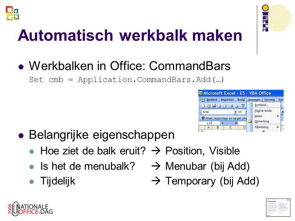  Werkbalken in Office: CommandBars Set cmb = Application.CommandBars.Add(…)  Belangrijke eigenschappen  Hoe ziet de balk eruit?  Position, Visible