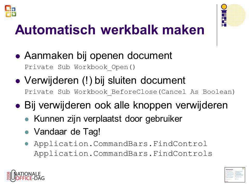Automatisch werkbalk maken  Aanmaken bij openen document Private Sub Workbook_Open()  Verwijderen (!) bij sluiten document Private Sub Workbook_Befo