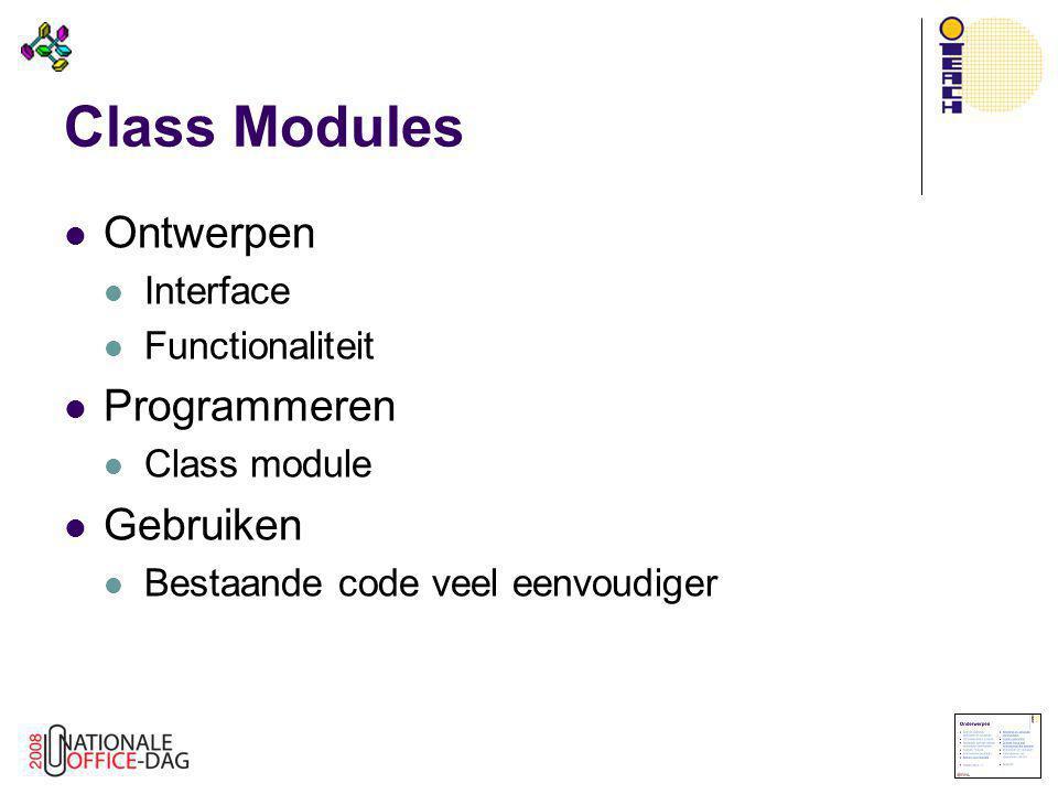 Class Modules  Ontwerpen  Interface  Functionaliteit  Programmeren  Class module  Gebruiken  Bestaande code veel eenvoudiger