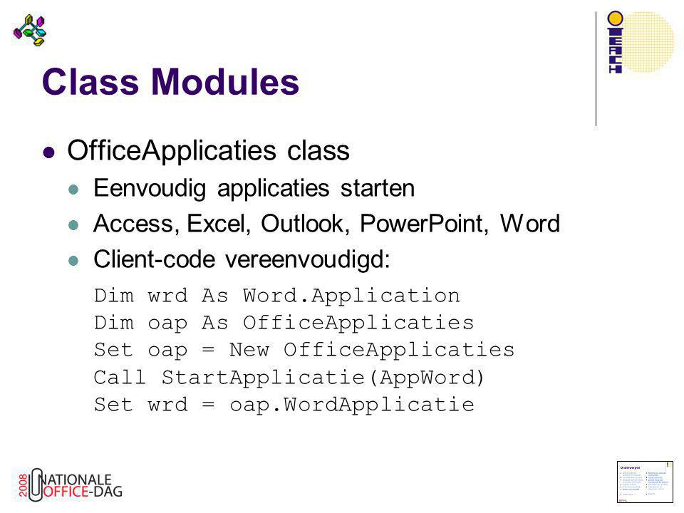 Class Modules  OfficeApplicaties class  Eenvoudig applicaties starten  Access, Excel, Outlook, PowerPoint, Word  Client-code vereenvoudigd: Dim wr