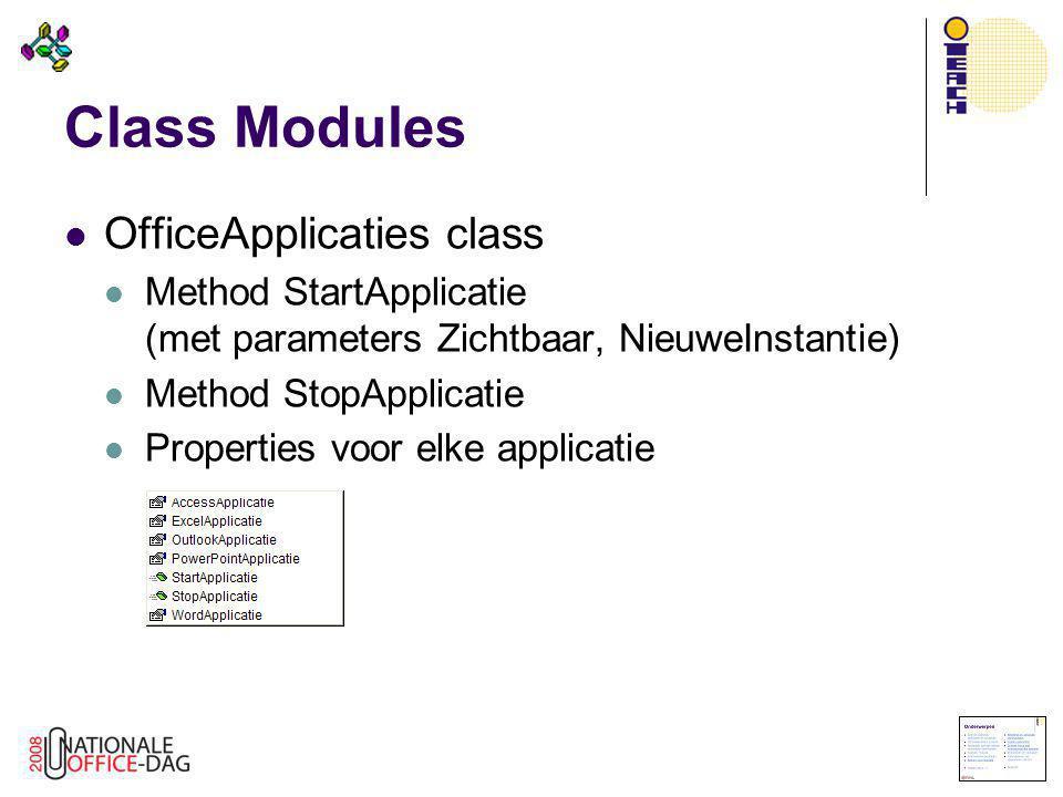 Class Modules  OfficeApplicaties class  Method StartApplicatie (met parameters Zichtbaar, NieuweInstantie)  Method StopApplicatie  Properties voor