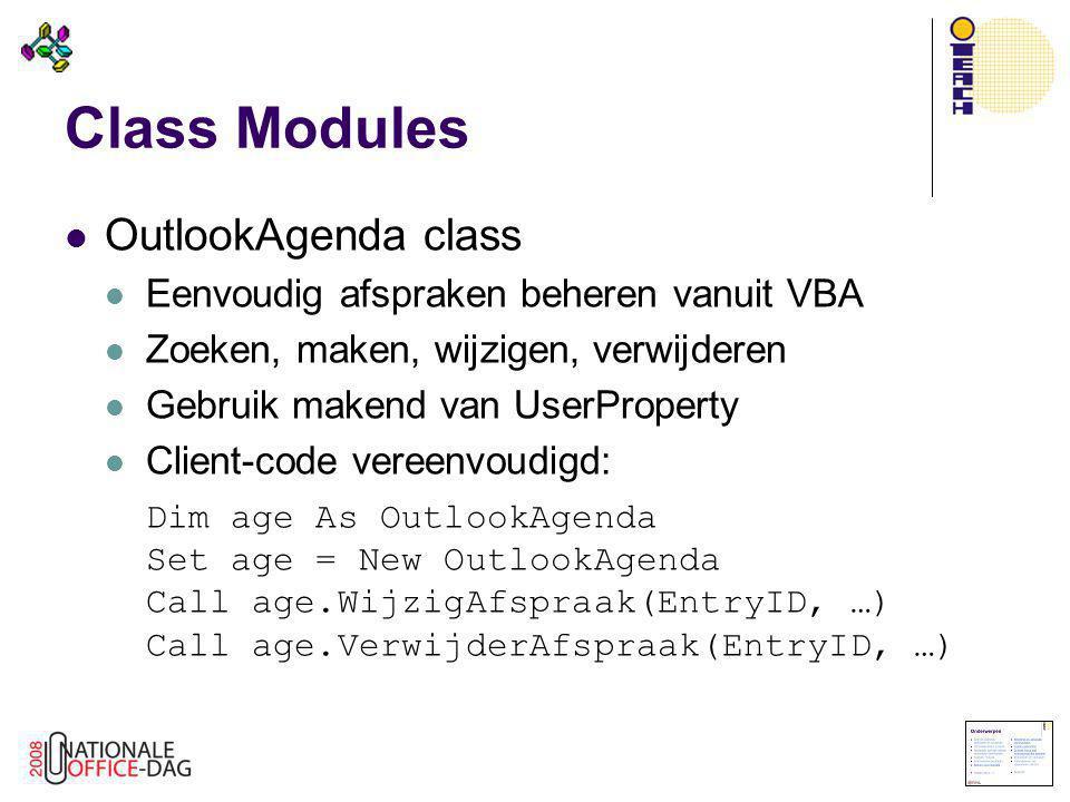 Class Modules  OutlookAgenda class  Eenvoudig afspraken beheren vanuit VBA  Zoeken, maken, wijzigen, verwijderen  Gebruik makend van UserProperty