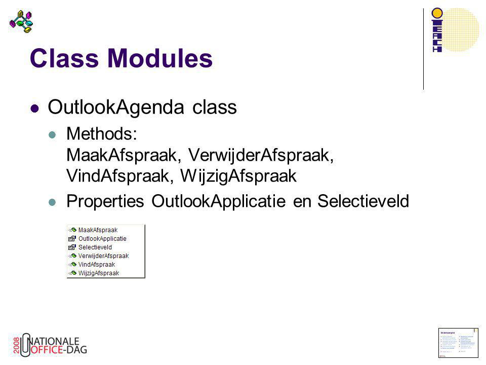 Class Modules  OutlookAgenda class  Methods: MaakAfspraak, VerwijderAfspraak, VindAfspraak, WijzigAfspraak  Properties OutlookApplicatie en Selecti