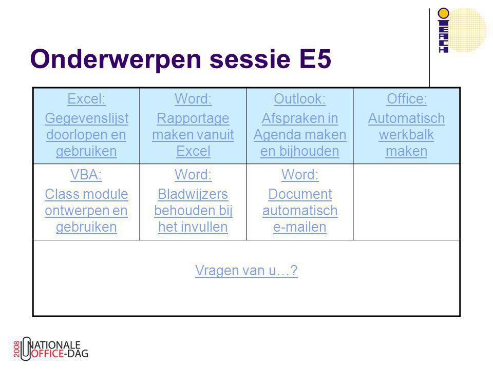 Onderwerpen sessie E5 Excel: Gegevenslijst doorlopen en gebruiken Word: Rapportage maken vanuit Excel Outlook: Afspraken in Agenda maken en bijhouden