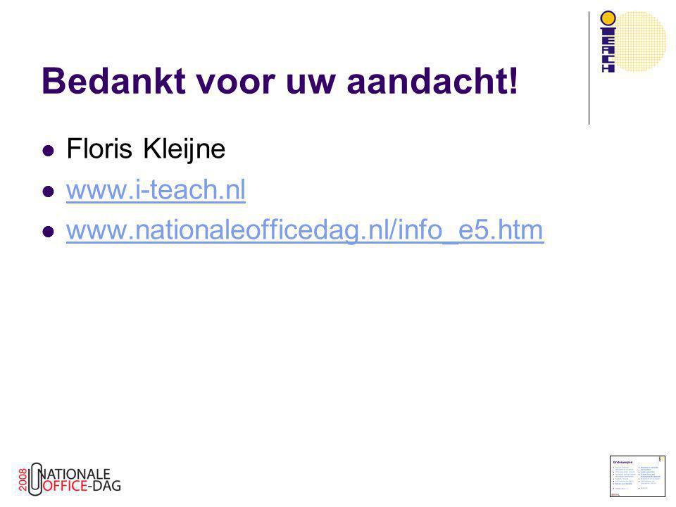Bedankt voor uw aandacht!  Floris Kleijne  www.i-teach.nl www.i-teach.nl  www.nationaleofficedag.nl/info_e5.htm www.nationaleofficedag.nl/info_e5.h