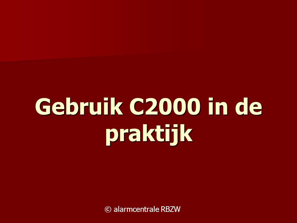 Gebruik C2000 in de praktijk © alarmcentrale RBZW