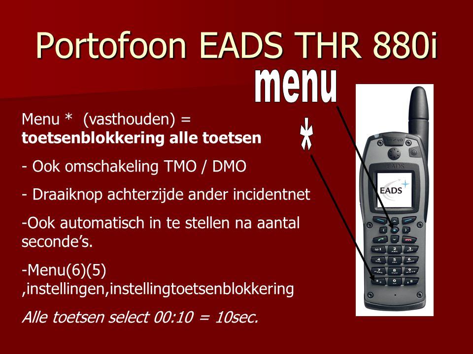 Portofoon EADS THR 880i Menu * (vasthouden) = toetsenblokkering alle toetsen - Ook omschakeling TMO / DMO - Draaiknop achterzijde ander incidentnet -O