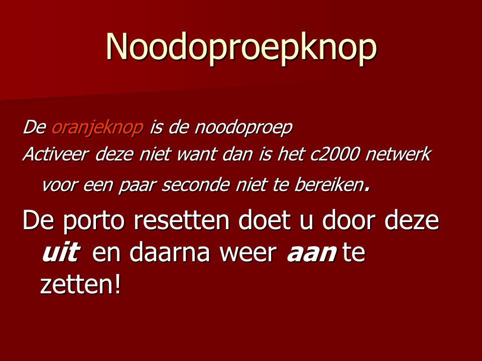 Noodoproepknop De oranjeknop is de noodoproep Activeer deze niet want dan is het c2000 netwerk voor een paar seconde niet te bereiken. De porto resett