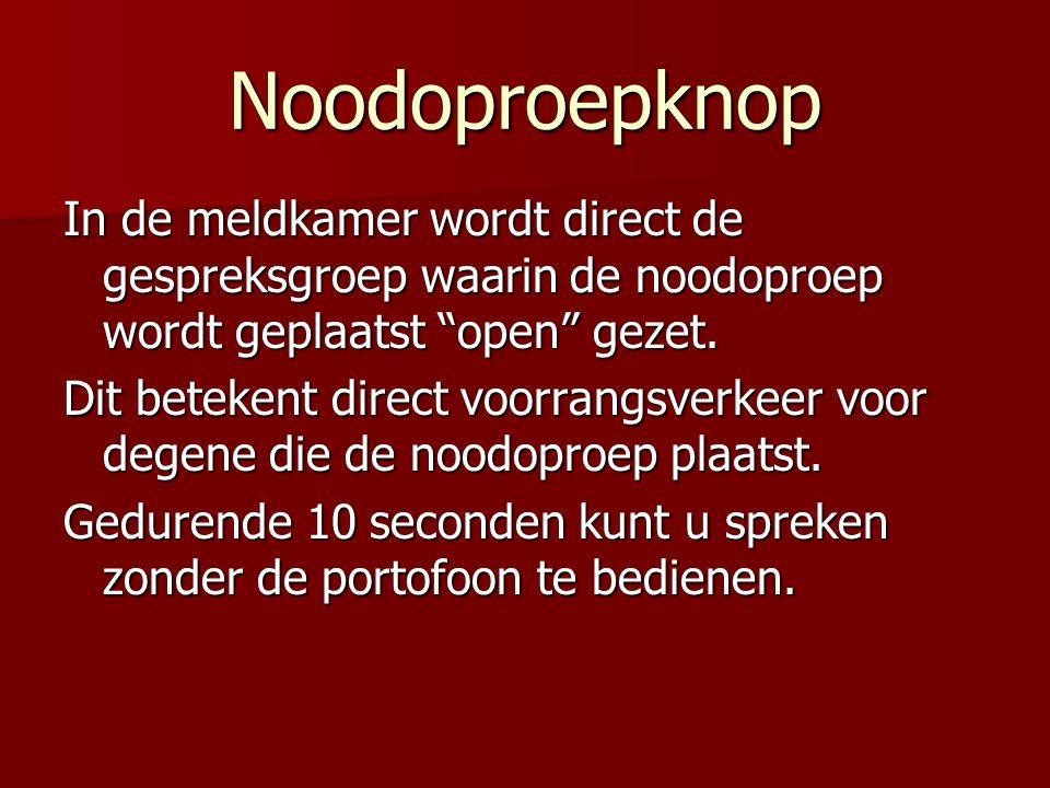"""Noodoproepknop In de meldkamer wordt direct de gespreksgroep waarin de noodoproep wordt geplaatst """"open"""" gezet. Dit betekent direct voorrangsverkeer v"""