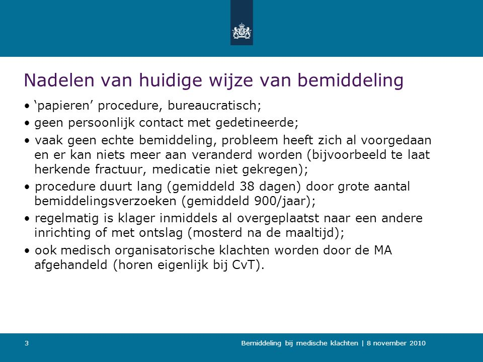 Bemiddeling bij medische klachten   8 november 2010 14 Gevolgen voor CvT Huidige taakuitvoering: -Ontvangt bijna alle medische klachten met uitzondering van de klachten die rechtstreeks aan de MA worden gezonden.