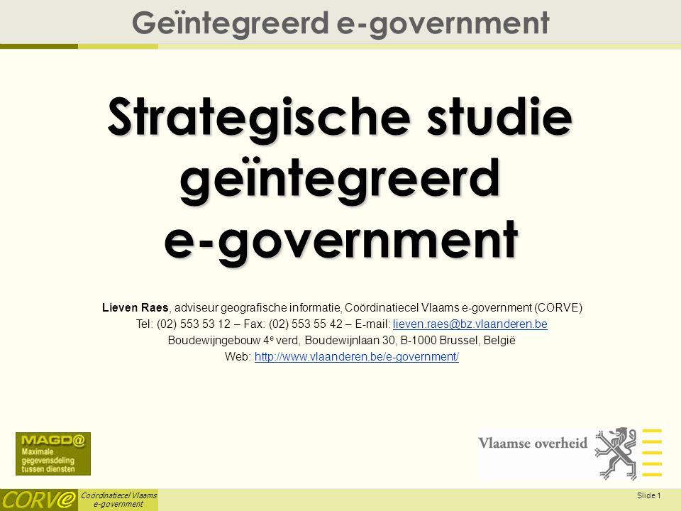 Coördinatiecel Vlaams e-government Slide 1 Strategische studie geïntegreerd e-government Geïntegreerd e-government Lieven Raes, adviseur geografische