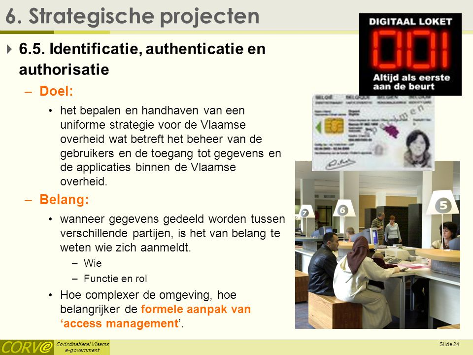 Coördinatiecel Vlaams e-government Slide 24 6.Strategische projecten  6.5.