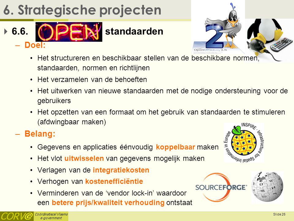 Coördinatiecel Vlaams e-government Slide 26 6.Strategische projecten  6.6.