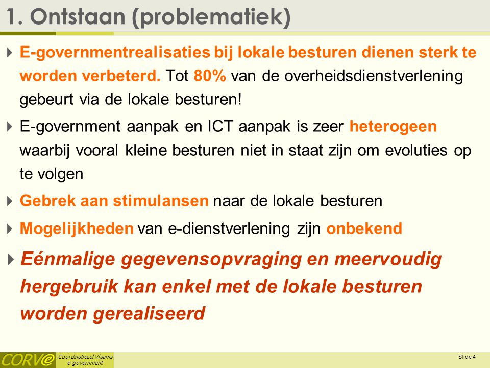 Coördinatiecel Vlaams e-government Slide 4 1.