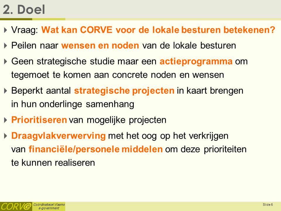 Coördinatiecel Vlaams e-government Slide 5 2.