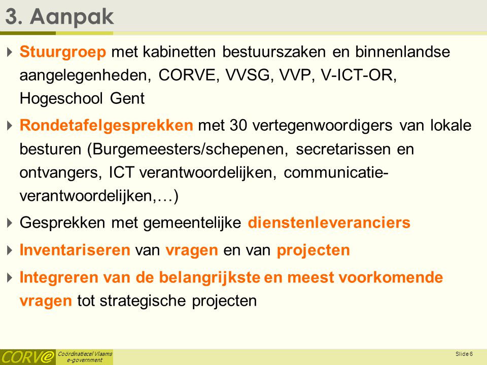Coördinatiecel Vlaams e-government Slide 6 3.