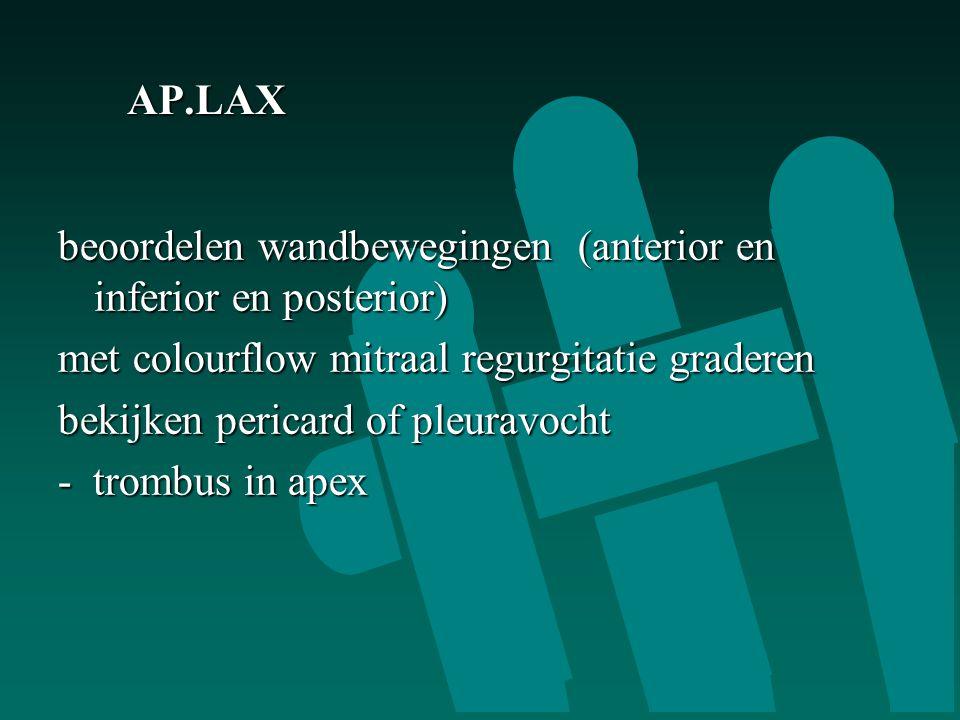 AP.LAX beoordelen wandbewegingen (anterior en inferior en posterior) met colourflow mitraal regurgitatie graderen bekijken pericard of pleuravocht - trombus in apex