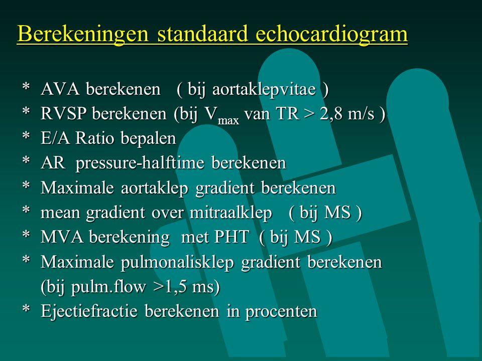 Berekeningen standaard echocardiogram * AVA berekenen ( bij aortaklepvitae ) * AVA berekenen ( bij aortaklepvitae ) * RVSP berekenen (bij V max van TR