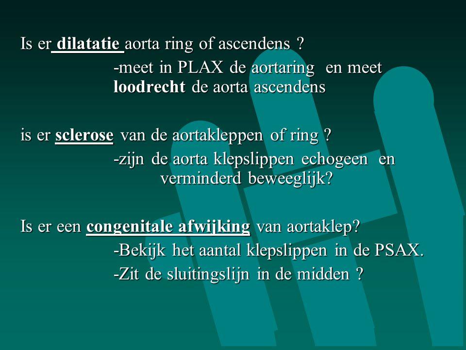 Is er dilatatie aorta ring of ascendens ? -meet in PLAX de aortaring en meet loodrecht de aorta ascendens is er sclerose van de aortakleppen of ring ?