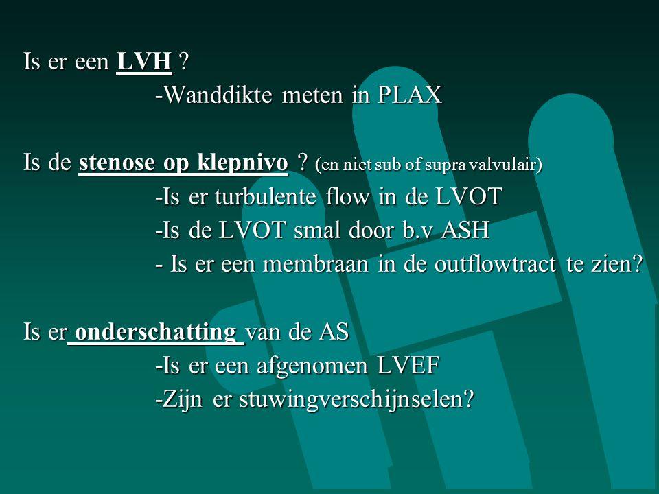 Is er een LVH .-Wanddikte meten in PLAX Is de stenose op klepnivo .