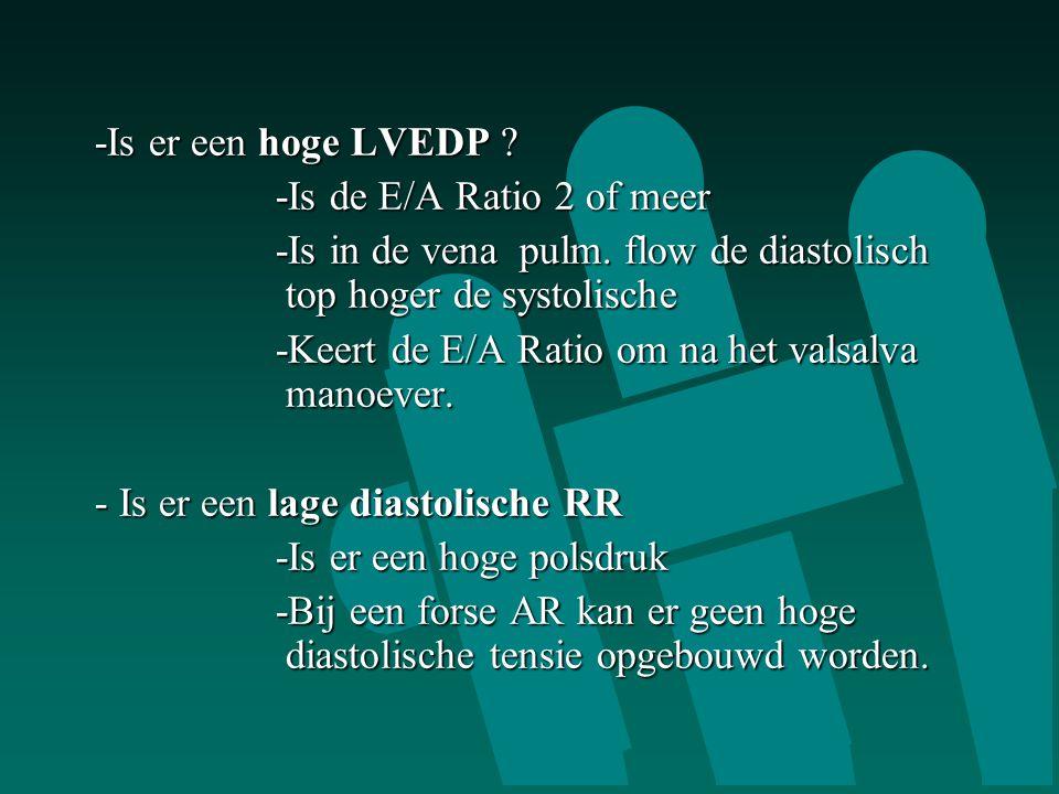 -Is er een hoge LVEDP ? -Is er een hoge LVEDP ? -Is de E/A Ratio 2 of meer -Is de E/A Ratio 2 of meer -Is in de vena pulm. flow de diastolisch top hog
